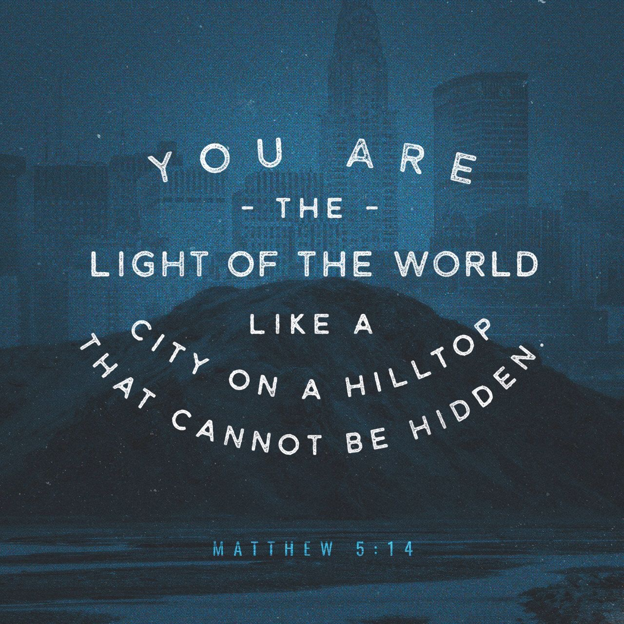 Matthew 5:14 this part of the sermon on the mount. The whole sermon is on how to be the light of the world and about God's presence with us in the struggle