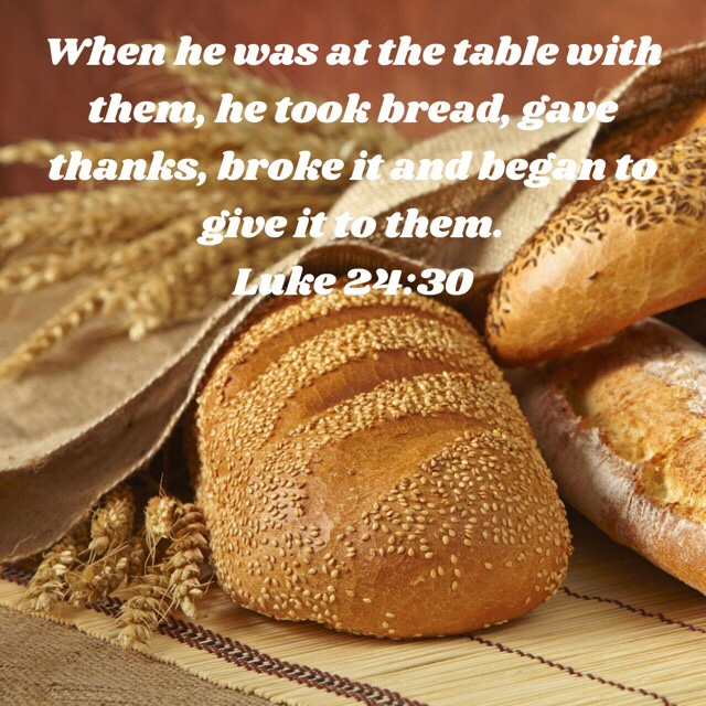 Luke 24:30 when Jesus breaks the bread