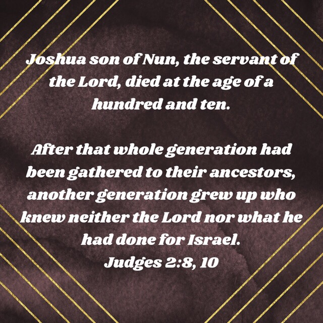 Judges 2:8,10 after Joshua and his generation died, Israel reverted to their old sinful way.