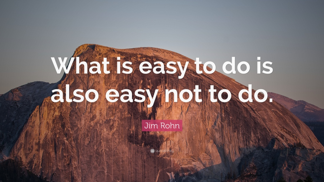 What is easy to do is also easy not to do quote by Jim Rohn